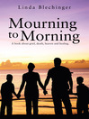 Mourning to Morning (eBook): A book about grief, death, heaven and healing.